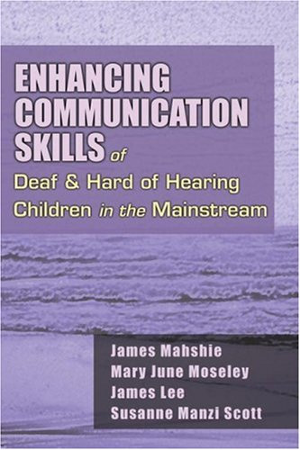 Enhancing Communication Skills of Deaf and Hard of Hearing Children in the Mainstream   2006 9780769300993 Front Cover