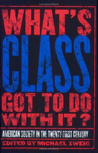 What's Class Got to Do with It? American Society in the Twenty-First Century  2004 9780801488993 Front Cover
