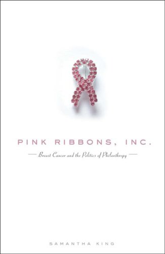 Pink Ribbons, Inc Breast Cancer and the Politics of Philanthropy  2006 9780816648993 Front Cover