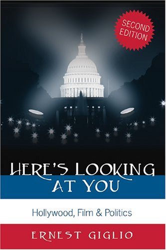 Here's Looking at You Hollywood, Film and Politics 11th 2007 (Revised) 9780820470993 Front Cover