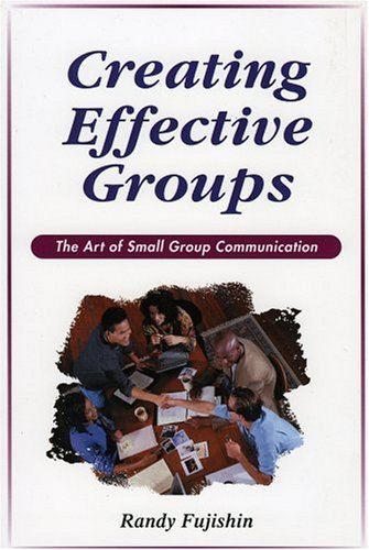 Creating Effective Groups The Art of Small Group Communications N/A 9780965502993 Front Cover