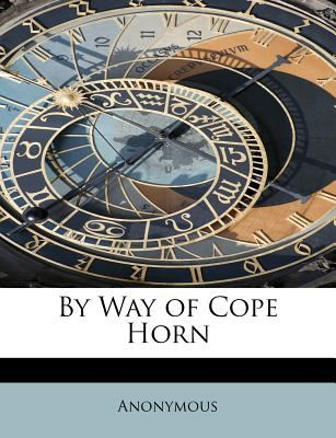By Way of Cope Horn  N/A 9781116068993 Front Cover