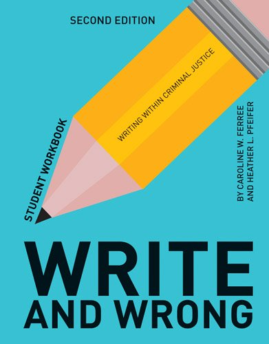 Write and Wrong Writing Within Criminal Justice Student Workbook 2nd 2018 (Revised) 9781284112993 Front Cover