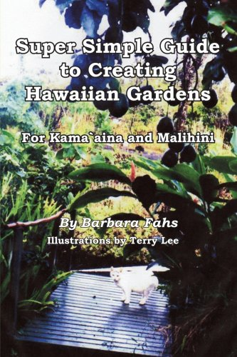 Super Simple Guide to Creating Hawaiian Gardens For Kama`aina and Malihini N/A edition cover