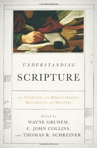Understanding Scripture An Overview of the Bible's Origin, Reliability, and Meaning  2011 edition cover