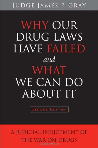Why Our Drug Laws Have Failed and What We Can Do about It A Judicial Indictment of the War on Drugs 2nd 2012 (Revised) edition cover