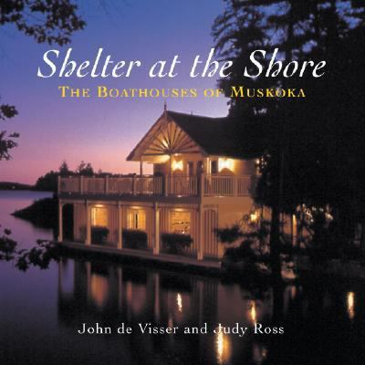 Shelter at the Shore The Boathouses of Muskoka N/A 9781550464993 Front Cover