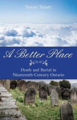 Better Place Death and Burial in Nineteenth-Century Ontario  2011 9781554888993 Front Cover