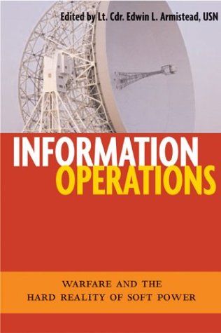 Information Operations Warfare and the Hard Reality of Soft Power  2003 edition cover