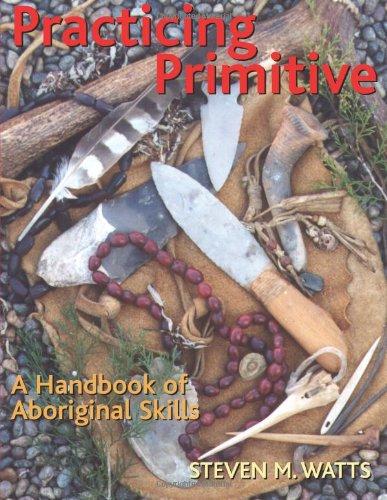 Practicing Primitive A Handbook of Aboriginal Skills  2005 edition cover