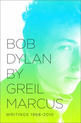 Bob Dylan by Greil Marcus Writings 1968-2010 N/A edition cover