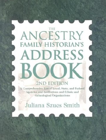 Ancestry Family Historian's Address Book A Comprehensive List of Local, State, and Federal Agencies and Institutions and Ethnic and Genealogical Organizations 2nd 2003 9781932167993 Front Cover