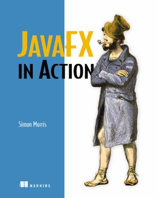 JavaFX in Action Covers JavaFX V 1. 2  2010 9781933988993 Front Cover
