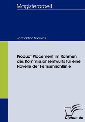 Product Placement Im Rahmen des Kommissionsentwurfs F�r eine Novelle der Fernsehrichtlinie   2008 9783836656993 Front Cover