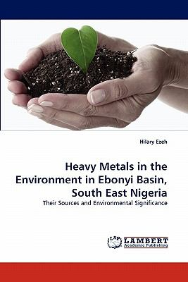 Heavy Metals in the Environment in Ebonyi Basin, South East Nigeri  N/A 9783838397993 Front Cover