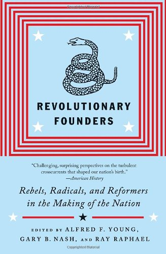 Revolutionary Founders Rebels, Radicals, and Reformers in the Making of the Nation  2012 edition cover
