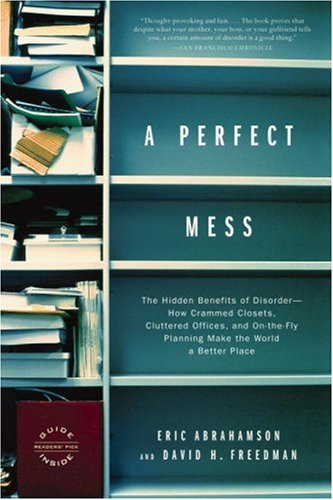 Perfect Mess The Hidden Benefits of Disorder - How Crammed Closets, Cluttered Offices, and On-the-Fly Planning Make the World a Better Place Revised  edition cover