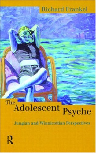 Adolescent Psyche Jungian and Winnicottian Perspectives  1998 edition cover