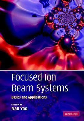 Focused Ion Beam Systems Basics and Applications  2007 9780521831994 Front Cover
