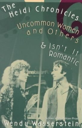 Heidi Chronicles Uncommon Women and Others and Isn't It Romantic N/A edition cover