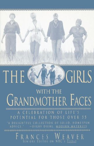 Girls with Grandmother Faces A Celebration of Life's Potential for Those Over 55 N/A 9780786881994 Front Cover