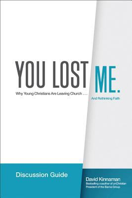 You Lost Me Discussion Guide Starting Conversations Between Generations... on Faith, Doubt, Sex, Science, Culture, and Church  2012 edition cover