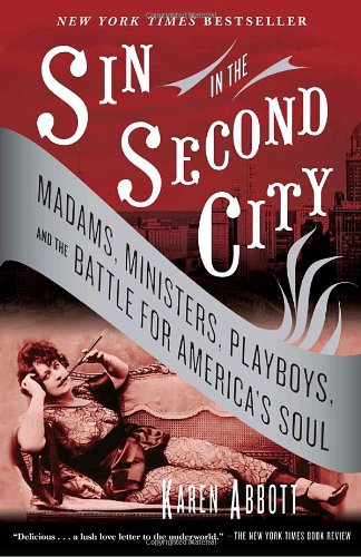 Sin in the Second City Madams, Ministers, Playboys, and the Battle for America's Soul N/A edition cover