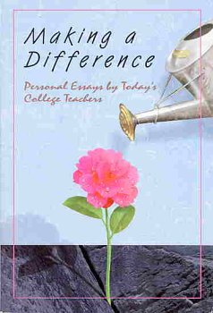 Making a Difference : Personal Essays by Today's College Teachers 1st 9780944210994 Front Cover
