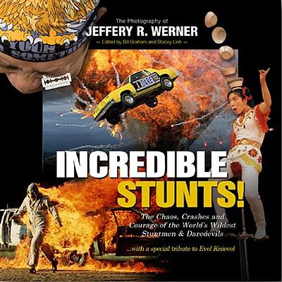 Incredible Stunts The Chaos, Crashes, and Courage of the World's Wildest Stuntmen and Daredevils  2009 edition cover