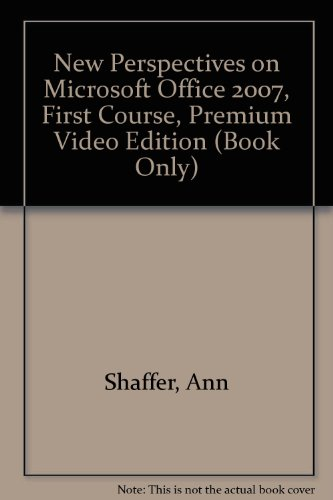 New Perspectives on Microsoft Office 2007, First Course, Premium Video Edition (Book Only)   2010 9781111532994 Front Cover