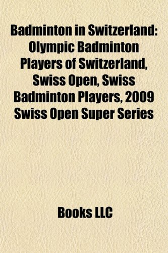 Badminton in Switzerland Olympic Badminton Players of Switzerland, Swiss Open, Swiss Badminton Players, 2009 Swiss Open Super Series  2010 edition cover