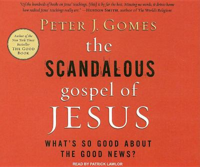The Scandalous Gospel of Jesus: What's So Good About the Good News?  2007 9781400104994 Front Cover