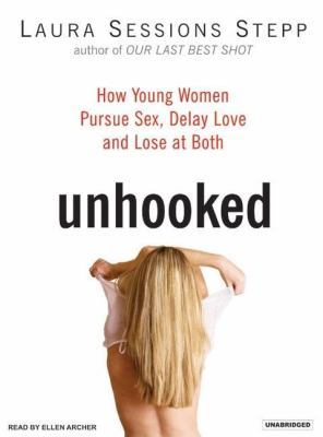 Unhooked: How Young Women Pursue Sex, Delay Love, and Lose at Both, Library Edition  2007 9781400133994 Front Cover