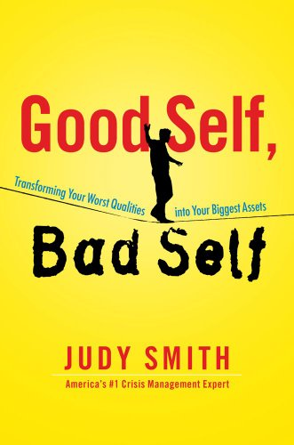Good Self, Bad Self Transforming Your Worst Qualities into Your Biggest Assets  2012 edition cover