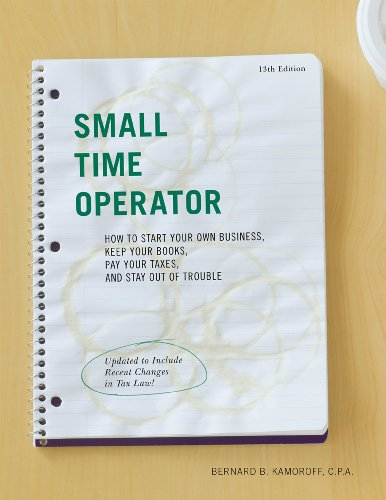 Small Time Operator How to Start Your Own Business, Keep Your Books, Pay Your Taxes, and Stay Out of Trouble 13th 9781589797994 Front Cover