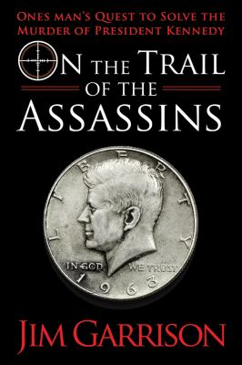 On the Trail of the Assassins One Man's Quest to Solve the Murder of President Kennedy  2013 edition cover