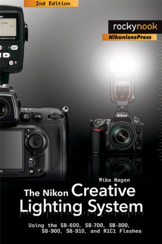 Nikon Creative Lighting System Using the SB-600, SB-700, SB-800, SB-900, and R1C1 Flashes 2nd 2011 9781933952994 Front Cover