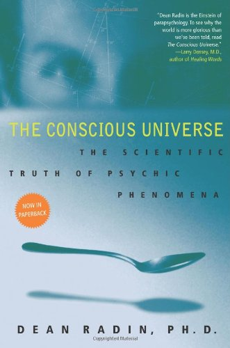 Conscious Universe The Scientific Truth of Psychic Phenomena  2009 edition cover