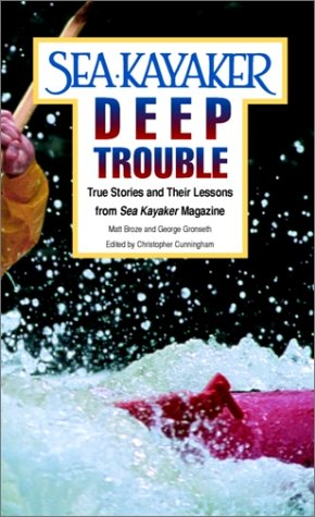 Sea Kayaker's Deep Trouble True Stories and Their Lessons from Sea Kayaker Magazine  1997 9780070084995 Front Cover