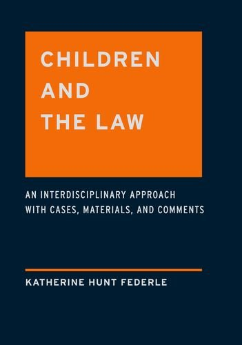 Children and the Law An Interdisciplinary Approach with Cases, Materials and Comments  2012 9780195387995 Front Cover