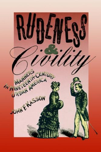 Rudeness and Civility Manners in Nineteenth-Century Urban America N/A edition cover