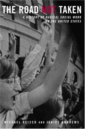 Road Not Taken A History of Radical Social Work in the United States  2002 edition cover