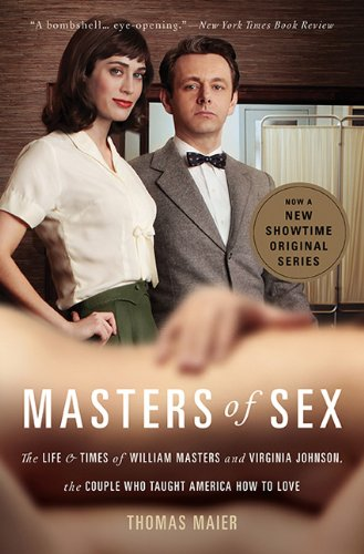 Masters of Sex The Life and Times of William Masters and Virginia Johnson, the Couple Who Taught America How to Love  2013 edition cover