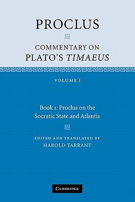 Proclus: Commentary on Plato's Timaeus: Volume 1, Book 1: Proclus on the Socratic State and Atlantis   2010 9780521173995 Front Cover