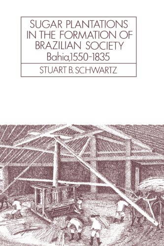Sugar Plantations in the Formation of Brazilian Society Bahia, 1550-1835  1985 9780521313995 Front Cover