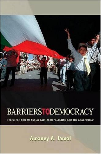 Barriers to Democracy The Other Side of Social Capital in Palestine and the Arab World  2009 9780691140995 Front Cover