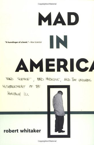Mad in America Bad Science, Bad Medicine, and the Enduring Mistreatment of the Mentally Ill  2003 (Reprint) edition cover