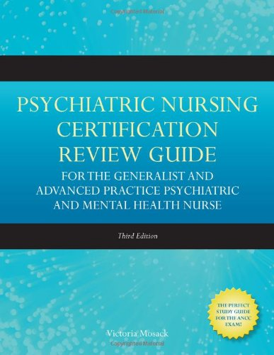 Psychiatric Nursing Certification Review Guide for the Generalist and Advanced Practice Psychiatric and Mental Health Nurse  3rd 2011 (Revised) 9780763775995 Front Cover