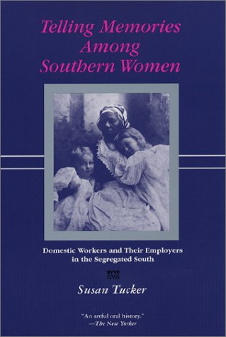 Telling Memories among Southern Women Domestic Workers and Their Employers in the Segregated South  2002 edition cover