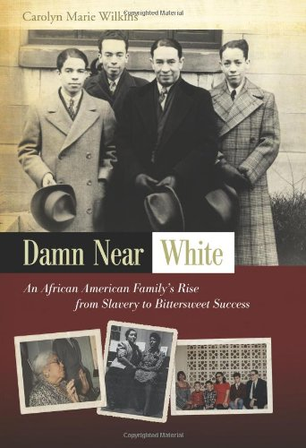 Damn near White An African American Family's Rise from Slavery to Bittersweet Success 3rd 2010 edition cover